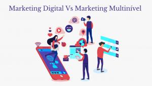 A diferença entre Marketing Multinível e Marketing Digital