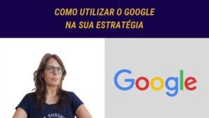 Como utilizar o Google na sua estratégia