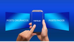 Posts orgânicos versus posts pagos: Qual a melhor opção?